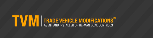 TVM|TRADE VEHICLE MODIFICATIONS - AGENT AND INSTALLER OF HE-MAN DUAL CONTROLS class=